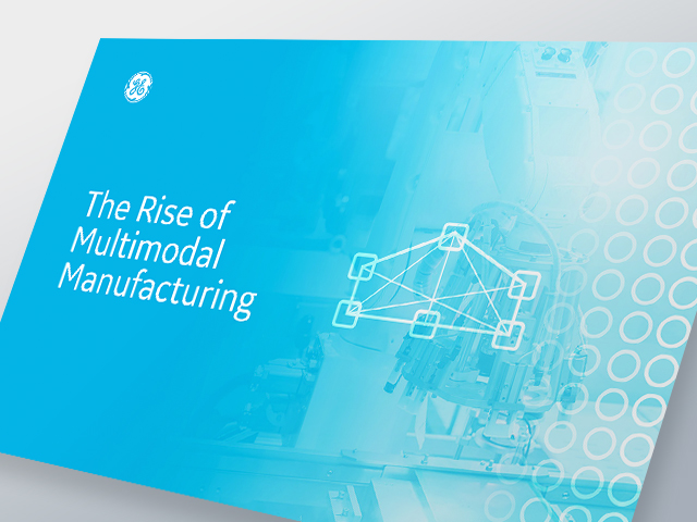 Rise of multimodal manufacturing, GE Digital white paper