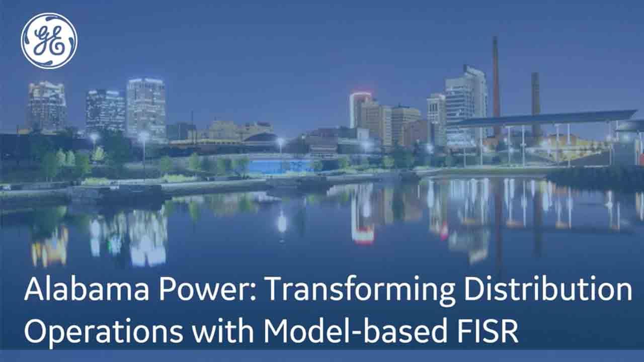 Alabama Power: Transforming Distribution Operations with Model-based FISR | GE Digital webinar