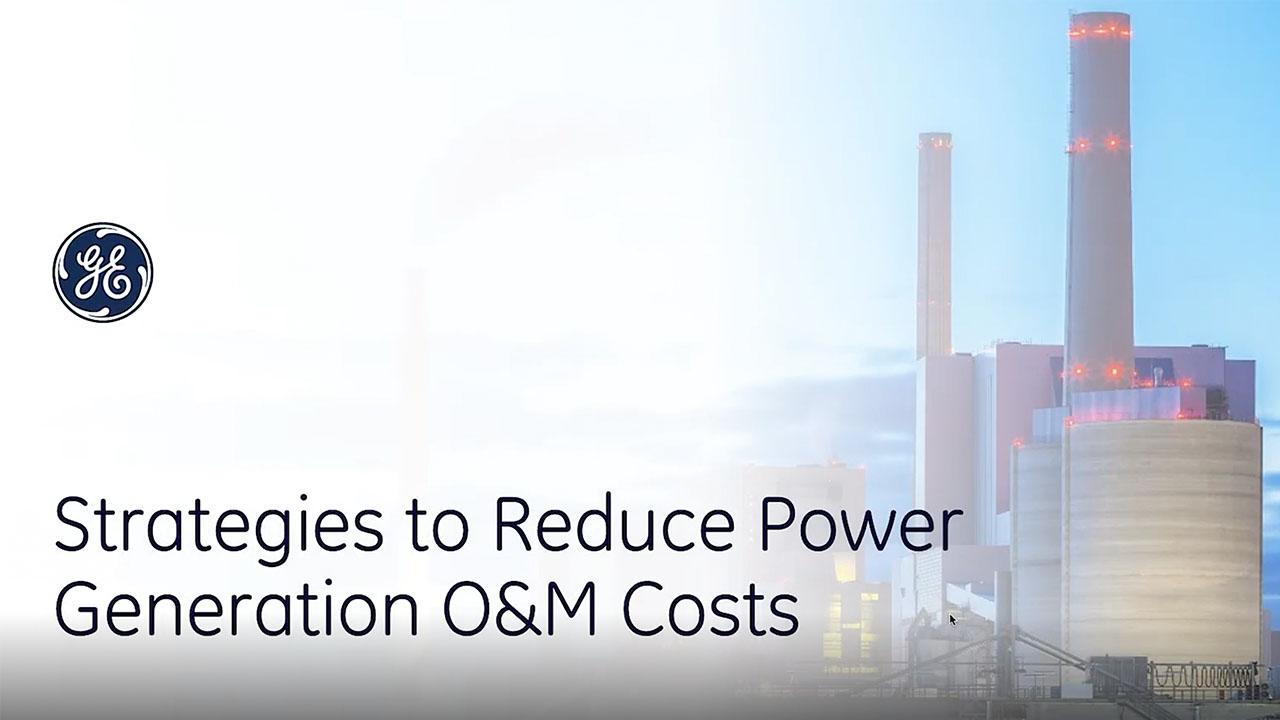 Strategies To Reduce Power Generation O&M Costs | GE Digital webinar