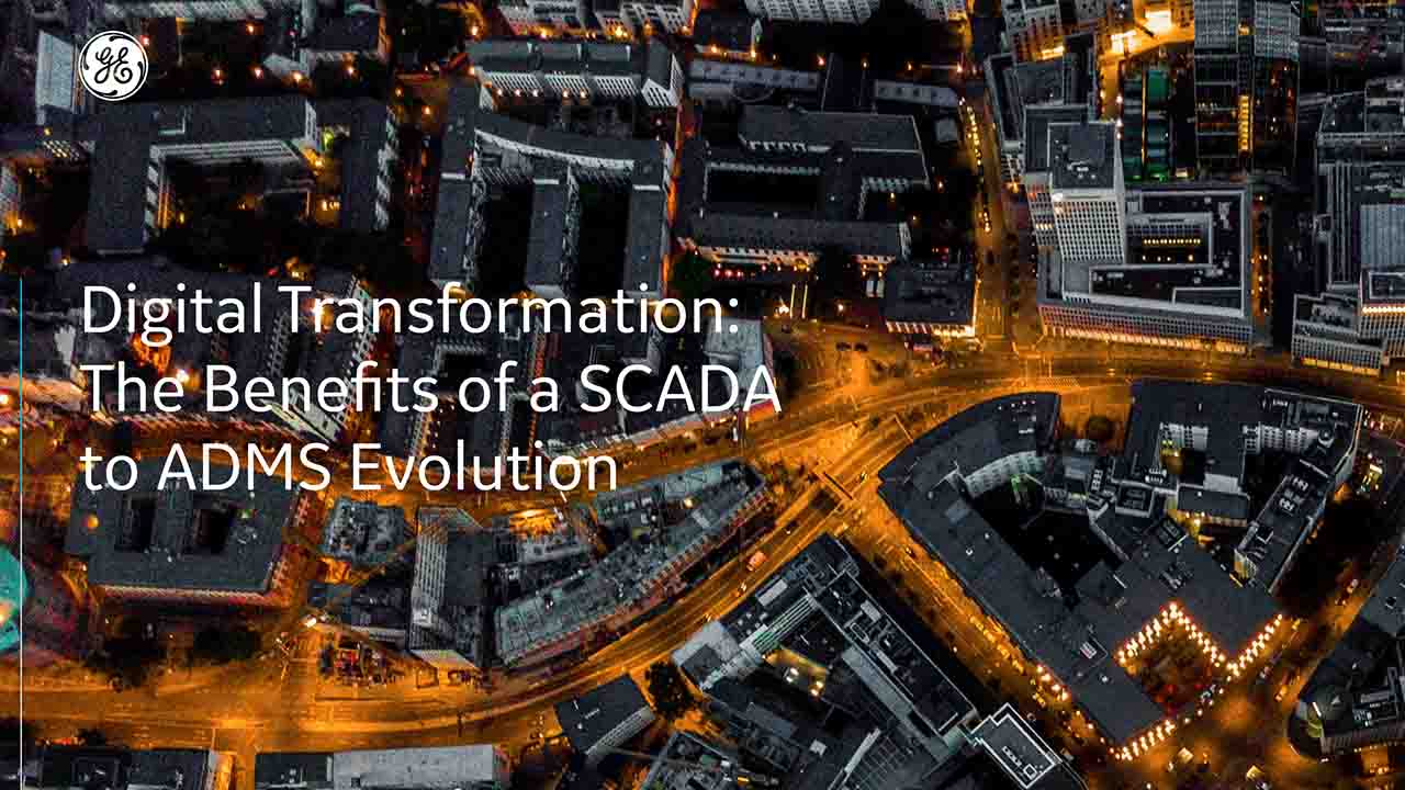 Benefits of a SCADA to ADMS Evolution | GE Digital White paper