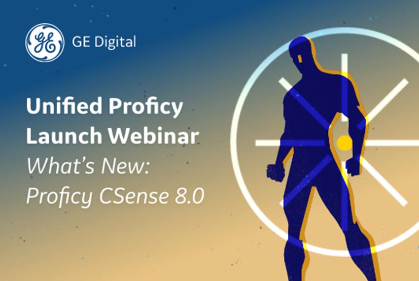 Unified Proficy Launch Webinar Series | GE Digital | Proficy Csense
