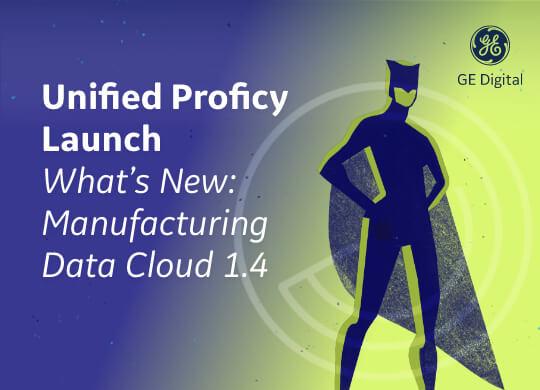 Unified Proficy Launch Webinar Series | Manufacturing Data Cloud | GE DigitalUnified Proficy Launch Webinar Series | Manufacturing Data Cloud | GE Digital