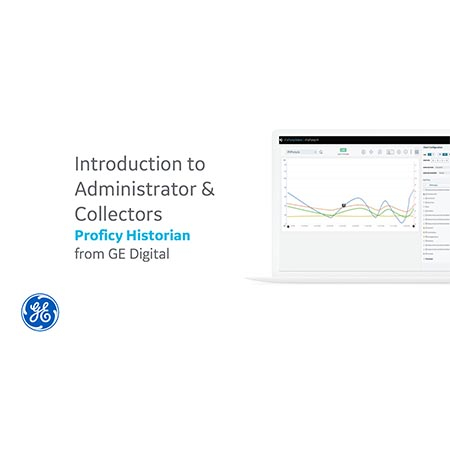Proficy Historian: Introduction to Administrator & Collectors | GE Digital