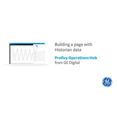 Proficy Operations Hub: Build a Page with Historian Data | GE Digital