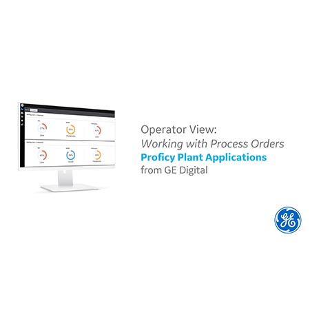 Proficy Plant Applications: Operator View - Working with Process Orders | GE Digital