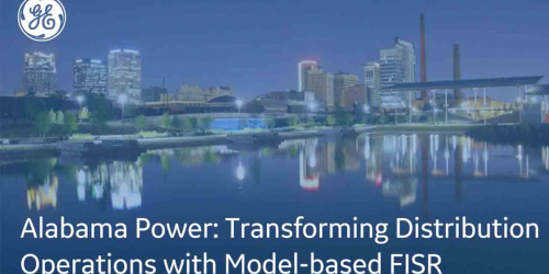 Alabama Power: Transforming Distribution Operations with Model-based FISR | GE Digital webinar