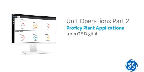 GE Digital Proficy Plant Operations | Demo | Unit Operations, Part 2
