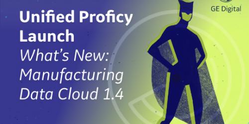 Unified Proficy Launch Webinar Series | Manufacturing Data Cloud | GE Digital