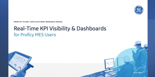Real-Time KPI Visibility and Dashboards | Proficy Plant Applications